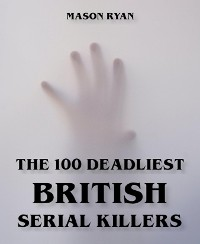 Cover The 100 Deadliest British Serial Killers