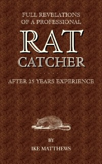 Cover Full Revelations of a Professional Rat-Catcher After 25 Years' Experience