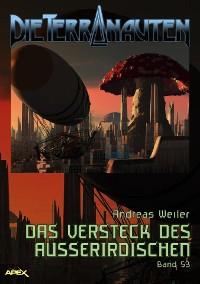 Cover DIE TERRANAUTEN, Band 53: DAS VERSTECK DES AUSSERIRDISCHEN