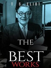 Cover T. S. Eliot: The Best Works