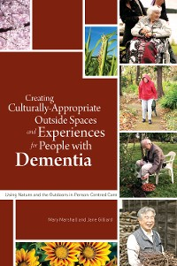Cover Creating Culturally Appropriate Outside Spaces and Experiences for People with Dementia