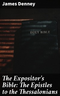 Cover The Expositor's Bible: The Epistles to the Thessalonians
