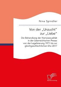 """Cover Von der """"Unzucht"""" zur """"Liebe"""": Die Behandlung der Homosexualität in der österreichischen Presse von der Legalisierung 1971 bis zur gleichgeschlechtlichen Ehe 2017"""