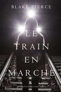Cover Le Train en Marche (Une Enquête de Riley Paige — Tome 12)