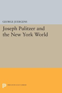Cover Joseph Pulitzer and the New York World