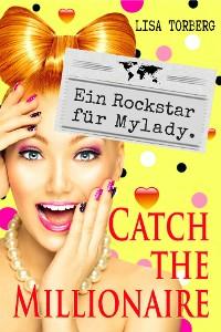 Cover Catch the Millionaire - Ein Rockstar für Mylady.