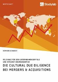 Cover Die Cultural Due Diligence bei Mergers & Acquisitions. Relevanz für den Unternehmenserfolg und Integrationsmaßnahmen