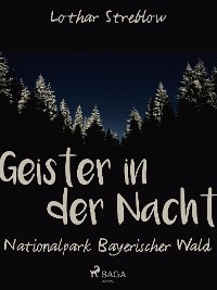 Cover Geister in der Nacht. Nationalpark Bayerischer Wald