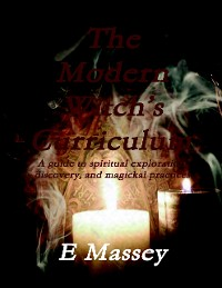 Cover The Modern Witch's Curriculum a Guide to Spiritual Exploration, Discovery, and Magickal Practices