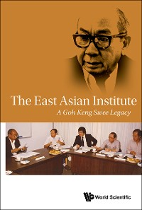 Cover East Asian Institute, The: A Goh Keng Swee Legacy