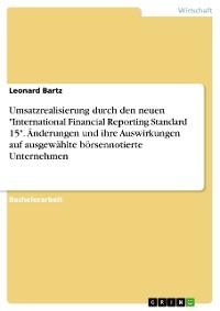 """Cover Umsatzrealisierung durch den neuen """"International Financial Reporting Standard 15"""". Änderungen und ihre Auswirkungen auf ausgewählte börsennotierte Unternehmen"""