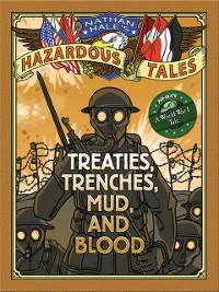 Cover Treaties, Trenches, Mud, and Blood (Nathan Hale's Hazardous Tales #4)