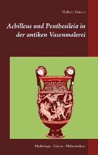 Cover Achilleus und Penthesileia in der antiken Vasenmalerei