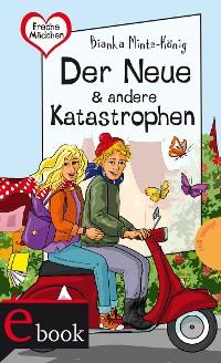 Cover Freche Mädchen – freche Bücher!: Der Neue & andere Katastrophen