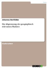 Cover Die Abgrenzung des geographisch relevanten Marktes