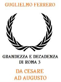 Cover Grandezza e decadenza di Roma 3: Da Cesare ad Augusto