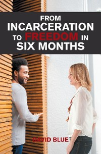 Cover From Incarceration to Freedom in Six Months