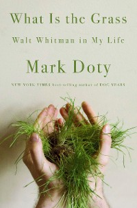 Cover What Is the Grass: Walt Whitman in My Life