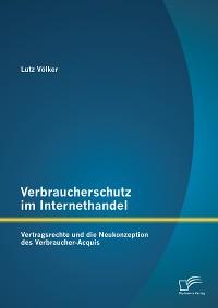 Cover Verbraucherschutz im Internethandel: Vertragsrechte und die Neukonzeption des Verbraucher-Acquis