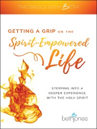 Cover Getting a Grip on the Spirit-Empowered Life