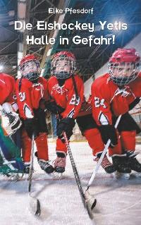 Cover Die Eishockey Yetis: Halle in Gefahr!