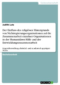 Cover Der Einfluss des religiösen Hintergrunds von Nichtregierungsorganisationen auf die Zusammenarbeit einzelner Organisationen in der Humanitären Hilfe und der Entwicklungszusammenarbeit