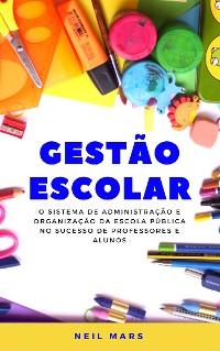 Cover Gestão Escolar: O Sistema de Administração e Organização da Escola Pública no Sucesso de Professores e Alunos