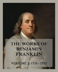 Cover The Works of Benjamin Franklin, Volume 2