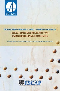 Cover Trade Performance and Competitiveness: Selected Issues Relevant for Asian Developing Economies