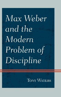 Cover Max Weber and the Modern Problem of Discipline