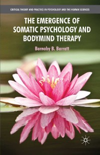 Cover The Emergence of Somatic Psychology and Bodymind Therapy
