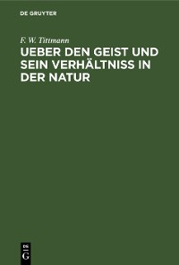 Cover Ueber den Geist und sein Verhältniß in der Natur