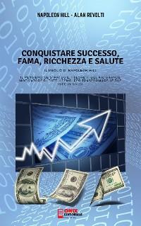 Cover CONQUISTARE SUCCESSO, FAMA, RICCHEZZA E SALUTE - Il meglio di Napoleon Hill
