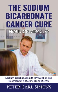 Cover The Sodium Bicarbonate Cancer Cure - Fraud or Miracle?