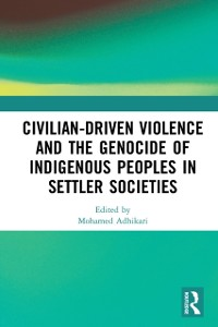 Cover Civilian-Driven Violence and the Genocide of Indigenous Peoples in Settler Societies