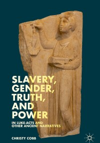 Cover Slavery, Gender, Truth, and Power in Luke-Acts and Other Ancient Narratives