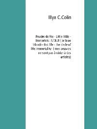 Cover Poudre de fée - Little little - Immortels : S.T.E.B ( or blue blood) - Bot life -  the circle of life: immortality (mes oeuvres ne sont pas à ceder à des artistes )