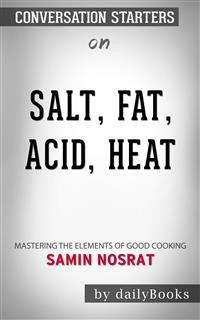 Cover Salt, Fat, Acid, Heat: Mastering the Elements of Good Cooking​​​​​​​ by Samin Nosrat ​​​​​​​ | Conversation Starters