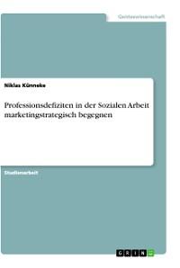 Cover Professionsdefiziten in der Sozialen Arbeit marketingstrategisch begegnen