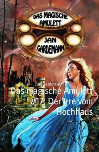 Cover Das magische Amulett #17: Der Irre vom Hochhaus