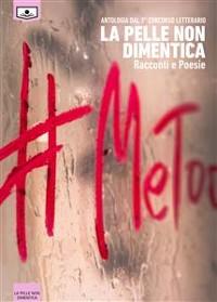 Cover Antologia dal 3° concorso letterario La pelle non dimentica – Racconti e Poesia