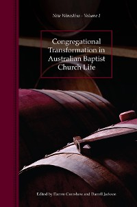 Cover Congregational Transformation in Australian Baptist Church Life: New Wineskins Volume 1