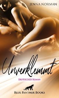 Cover Unverklemmt | Erotischer Roman