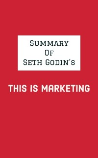 Cover Summary of Seth Godin's This is Marketing