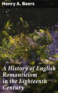 Cover A History of English Romanticism in the Eighteenth Century