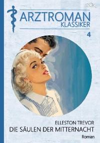 Cover ARZTROMAN-KLASSIKER, Band 4: DIE SÄULEN DER MITTERNACHT