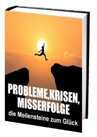 Cover Probleme, Krisen, Misserfolge - die Meilensteine zum Glück