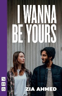 Cover I Wanna Be Yours (NHB Modern Plays)