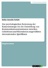 Cover Zur psychologischen Bedeutung der Kamerastrategie bei der Darstellung von Kommunikationssituationen zwischen Gehörlosen und Hörenden in ausgewählten internationalen Spielfilmen
