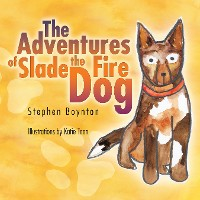 Cover The Adventures of Slade the Fire Dog